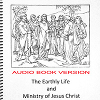 Earthly Life and Ministry of Jesus Christ